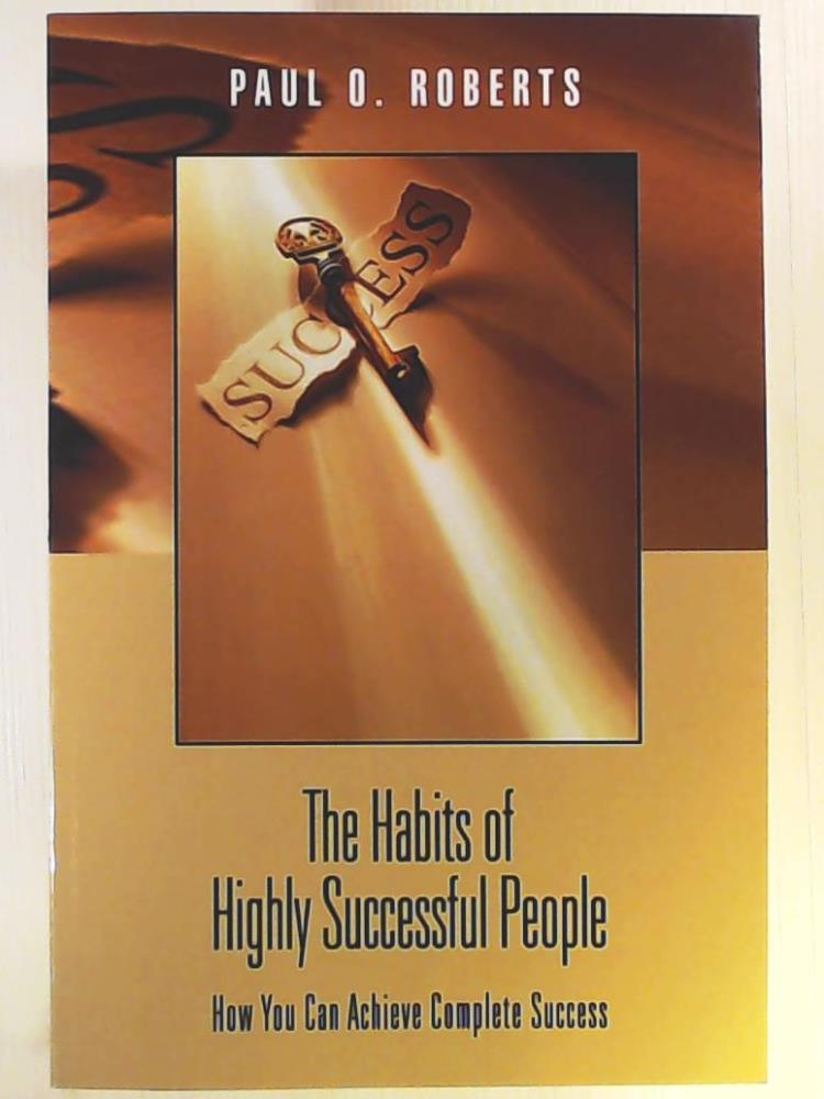 The Habits of Highly Successful People - Roberts, Paul O.