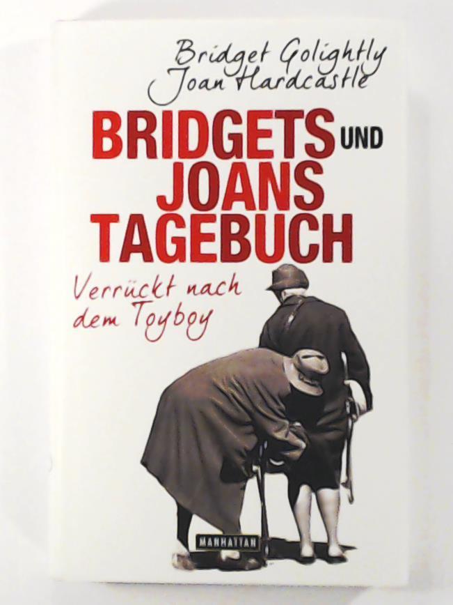 Bridgets und Joans Tagebuch. Verrückt nach dem Toyboy - Golightly, Bridget, Hardcastle, Joan, Ingwersen, Jörn